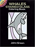Whales Stained Glass Coloring Book (Dover Stained Glass Coloring Book) (0486270122) by John Green
