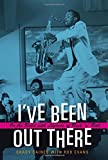 I've Been Out There: On the Road with Legends of Rock 'n' Roll (John and Robin Dickson Series in Texas Music, sponsored by the Center for Texas)