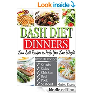 DASH DIET DINNERS: Low Salt Recipes to Help You Lose Weight, Lower Blood Pressure, and Live Healthier