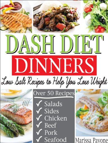 DASH DIET DINNERS: Low Salt Recipes to Help You Lose Weight, Lower Blood Pressure, and Live Healthier by Marissa Pavone