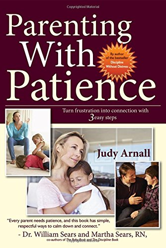 Parenting With Patience: Turn Frustration Into Connection With 3 Easy Steps PDF