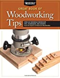 The Great Book of Woodworking Tips: Over 650 Ingenious Workshop Tips, Techniques, and Secrets from the Experts at American Woodworker (Best of American Woo)
