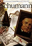 Schumann (Illustratred Lives of the Great Composers) (Illustrated Lives of the Great Composers) (0711902615) by Dowley, Tim