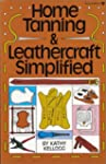 Home Tanning and Leathercraft Simplified