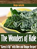 "The Wonders of Kale: ""Green it Up"" with New and Unique Recipes!"