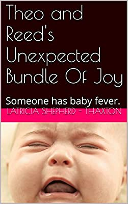 Theo and Reed's Unexpected Bundle Of Joy: Someone has baby fever. (Sweet Flower Loving Book 3)