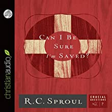 Can I Be Sure I'm Saved?: Crucial Questions Series, Book 7 (       UNABRIDGED) by R. C. Sproul Narrated by Maurice England