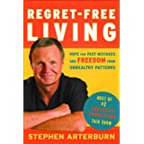 Regret-Free Living: Hope for Past Mistakes and Freedom From Unhealthy Patterns ~ Stephen Arterburn
