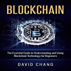 Blockchain: The Essential Guide to Understanding and Using Blockchain Technology for Beginners: Financial Technology, Book 1 Hörbuch von David Chang Gesprochen von: Eddie Leonard Jr.
