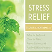 Stress Relief: Relax the Body and Calm the Mind, Restore Balance, and Resolve Difficult Situations | [Martin L. Rossman]