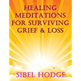 Healing Meditations for Surviving Grief and Loss (Positive Affirmations)by Sibel Hodge