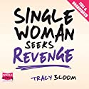 Single Woman Seeks Revenge Audiobook by Tracy Bloom Narrated by Julia Barrie