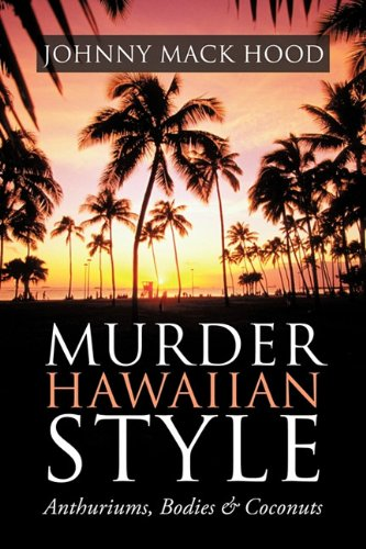 NEW Murder Hawaiian Style: Anthuriums, Bodies & Coconuts by Johnny Mack Hood