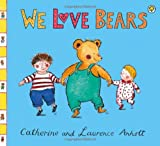 Laurence Anholt Anholt Family Favourites: We Love Bears (Babies Love Books)