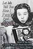 Let Me Tell You How I Really Feel...Again: More of the Best of Laura Wagner's Book Reviews from Classic Images