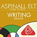 IELTS Writing Analysis for Task 1 and 2: The International English Language Testing System (       UNABRIDGED) by Richard Aspinall Narrated by Richard Aspinall, Isabel Zippert