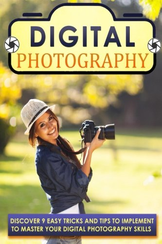 Digital Photography: Discover 9 Easy Tricks And Tips To Implement To Master Your Digital Photography Skills (Photography books, Photography for ... Photography business, Landscape photography) (Digital Photography Beginners compare prices)