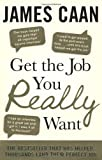 Get The Job You Really Want by Caan, James (2012) Paperback