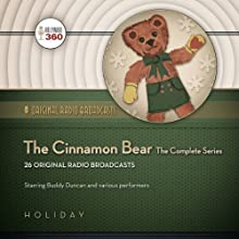 The Cinnamon Bear: The Complete Series  by  Hollywood 360 Narrated by Buddy Duncan, Howard McNear, Gale Gordon, Verna Felton, Frank Nelson, Lou Merrill, Joseph Kearns, Barbara Jean Wong