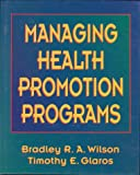 Managing Health Promotion Programs (0873226119) by Wilson, Bradley R. A.
