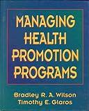 Managing Health Promotion Programs (0873226119) by Wilson, Bradley R. A.