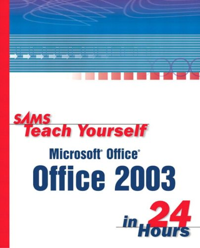 Sams Teach Yourself Microsoft Office 2003 in 24 Hours (Sams Teach Yourself)