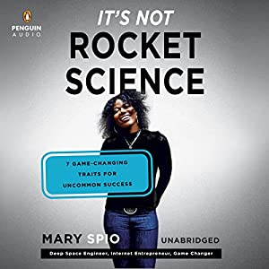 It's Not Rocket Science: 7 Game-Changing Traits for Uncommon Success (       UNABRIDGED) by Mary Spio Narrated by Mary Spio