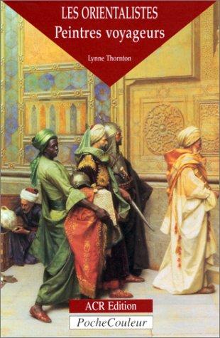 Les Orientalistes, peintres voyageurs (PocheCouleur n° 1) (French Edition), Lynne Thornton