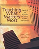 Teaching What Matters Most: Standards and Strategies for Raising Student Achievement