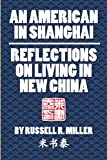 img - for An American in Shanghai: Reflections on Living in New China book / textbook / text book