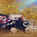 When I Was Yours Audiobook by Samantha Towle Narrated by Bailey Carr, Vikas Adam