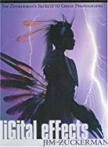 Digital Effects (Jim Zuckerman's Secrets to Great Photographs)