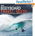 Bodyboard Travel Guide: The 100 Most...