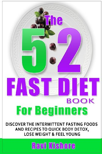 The 5:2 Fast Diet Book For Beginners: Discover The Intermittent Fasting Foods And Recipes Diet To Quick Body Detox , Weight Loss & Feel Younger