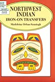 Northwest Indian Iron-on Transfers (0486284468) by Orban-Szontagh, Madeleine
