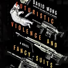 Futuristic Violence and Fancy Suits Audiobook by David Wong Narrated by Christy Romano