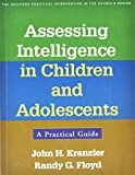Assessing Intelligence in Children and Adolescents: A Practical Guide (Guilford Practical Intervention in the Schools)