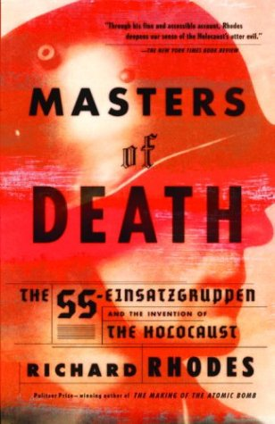 Masters of Death: The SS-Einsatzgruppen and the Invention of the Holocaust: Richard Rhodes: 9780375708220: Amazon.com: Books