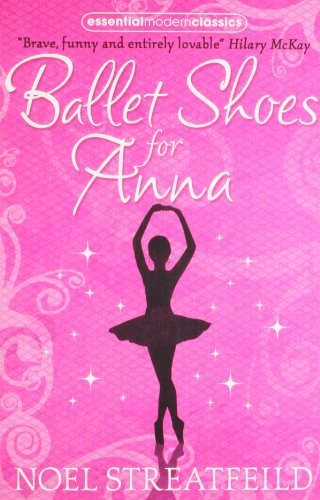 Ballet Shoes for Anna (Essential Modern Classics), by NOEL STREATFEILD
