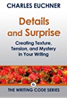 Details and Surprise: Creating Texture, Tension, and Mystery in Your Writing (The Writing Code Series Book 6) (English Edition)