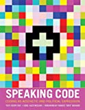 Speaking Code: Coding as Aesthetic and Political Expression (Software Studies)