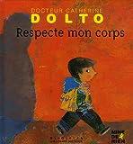 echange, troc Catherine Dolto-Tolitch, Colline Faure-Poiree, Frederick Mansot - Respecte mon corps