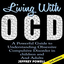 Living with OCD, 2nd Edition: A Powerful Guide to Understanding Obsessive Compulsive Disorder in Children And Adults (       UNABRIDGED) by Jeffrey Powell Narrated by Millian Quinteros