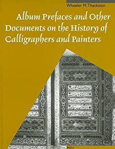 Album Prefaces and Other Documents on the History of Calligraphers and Painters (Muqarnas Supplements) W. M. Thackston
