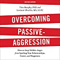 Overcoming Passive-Aggression, Revised Edition: How to Stop Hidden Anger from Spoiling Your Relationships, Career, and Happiness Audiobook by Tim Murphy, Loriann Oberlin Narrated by Peter Coleman