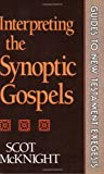Interpreting the Synoptic Gospels (Guides to New Testament Exegesis) (0801062357) by McKnight, Scot