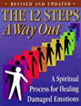 The 12 Steps: A Way Out : A Spiritual...