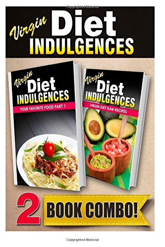 Your Favorite Food Part 1 And Virgin Diet Raw Recipes: 2 Book Combo (Virgin Diet Indulgences) front-279764