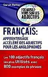 FRANÇAIS: APPRENDISAGE ACCELERE DES ADJECTIFS POUR LES ANGLOPHONES: Les 100 adjectifs français les plus utilisés avec 800 exemples de phrases....