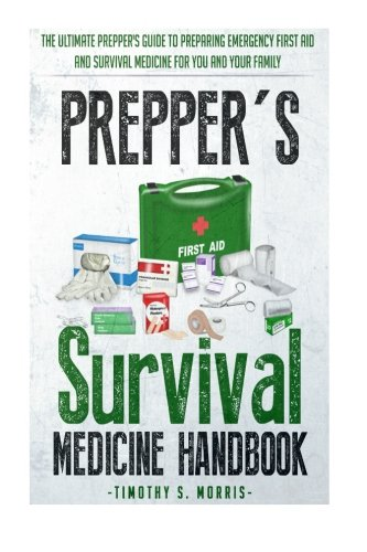 Prepper's Survival Medicine Handbook: Prepper's SuThe Ultimate Prepper's Guide to Preparing Emergency First Aid and Survival Medicine for you and your Family